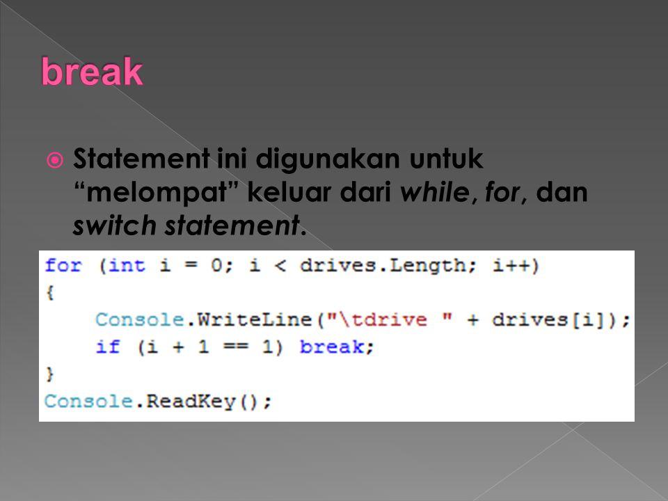 break Statement ini digunakan untuk melompat keluar dari while, for, dan switch statement.