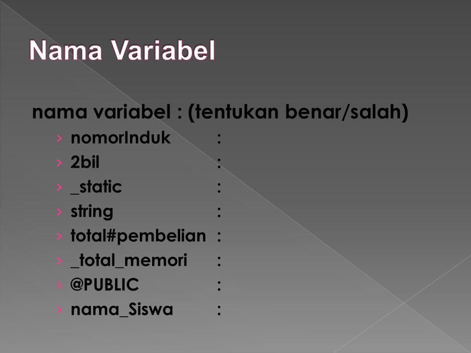 Nama Variabel nama variabel : (tentukan benar/salah) nomorInduk :