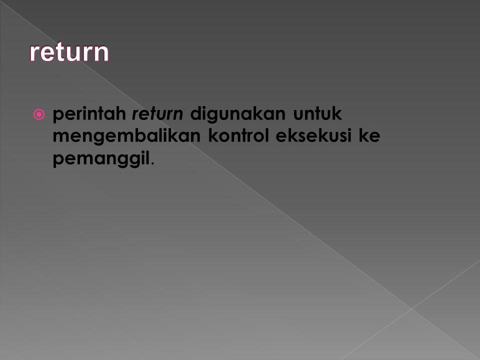 return perintah return digunakan untuk mengembalikan kontrol eksekusi ke pemanggil.