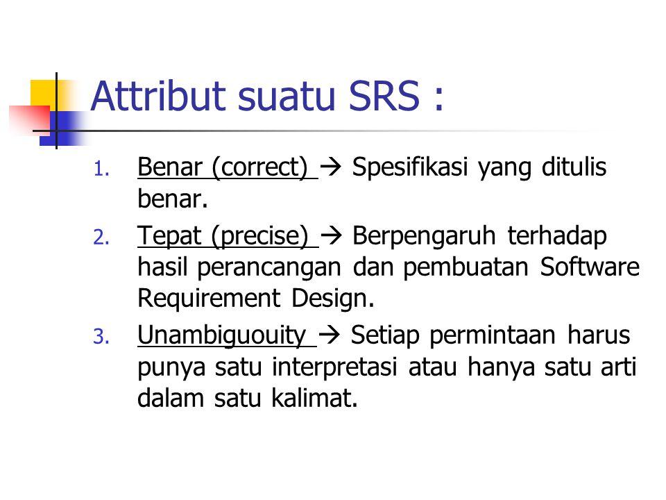 Attribut suatu SRS : Benar (correct)  Spesifikasi yang ditulis benar.