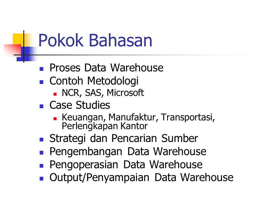 Pokok Bahasan Proses Data Warehouse Contoh Metodologi Case Studies