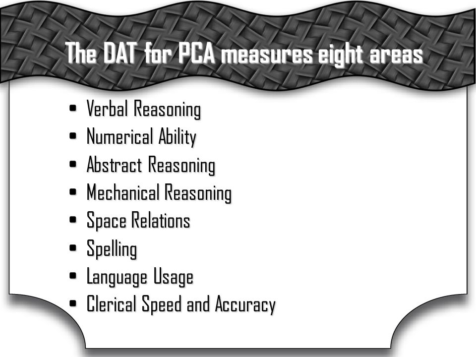 The DAT for PCA measures eight areas