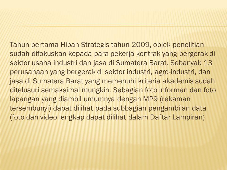 Tahun pertama Hibah Strategis tahun 2009, objek penelitian sudah difokuskan kepada para pekerja kontrak yang bergerak di sektor usaha industri dan jasa di Sumatera Barat.