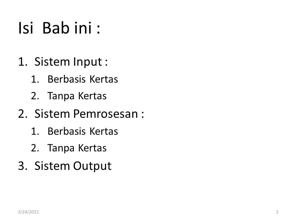 Isi Bab ini : Sistem Input : Sistem Pemrosesan : Sistem Output