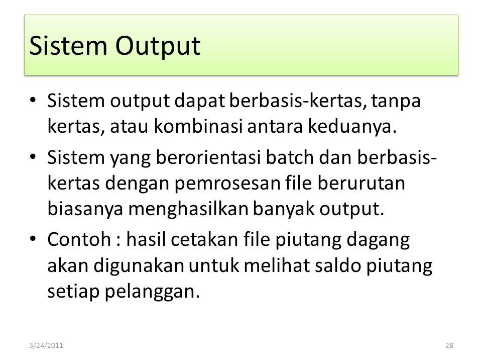 Sistem Output Sistem output dapat berbasis-kertas, tanpa kertas, atau kombinasi antara keduanya.