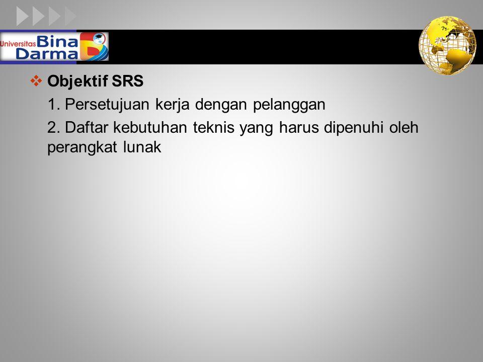 Objektif SRS 1. Persetujuan kerja dengan pelanggan.