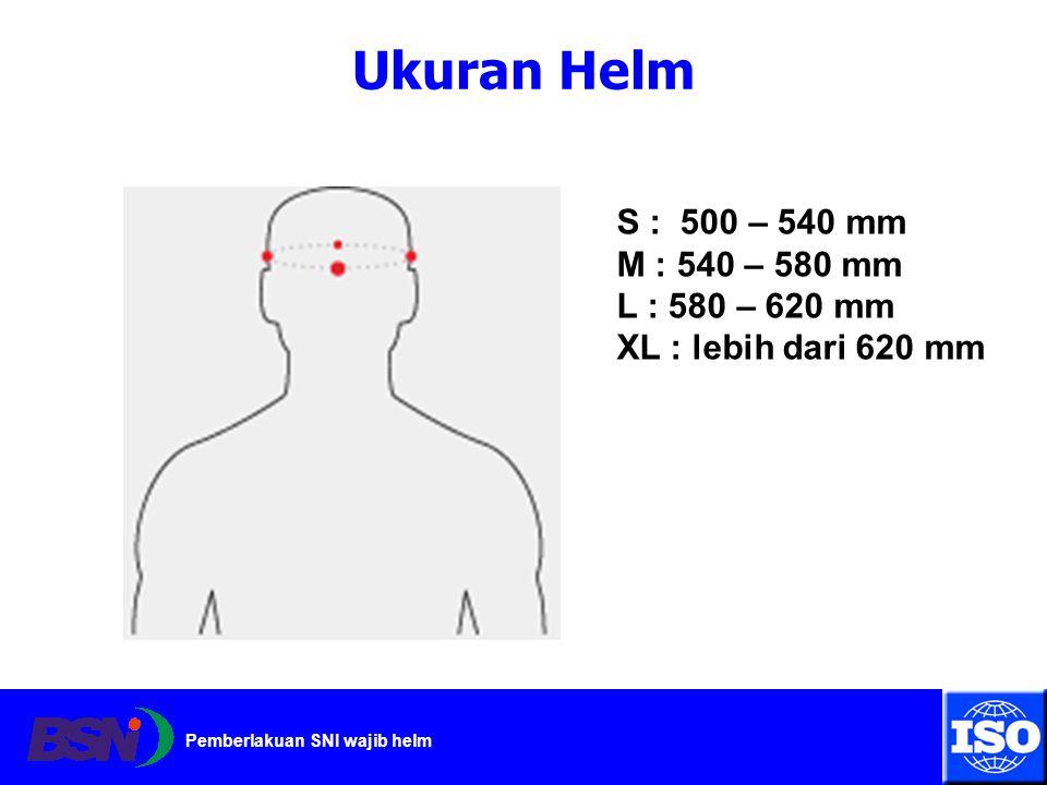 Ukuran Helm S : 500 – 540 mm M : 540 – 580 mm L : 580 – 620 mm