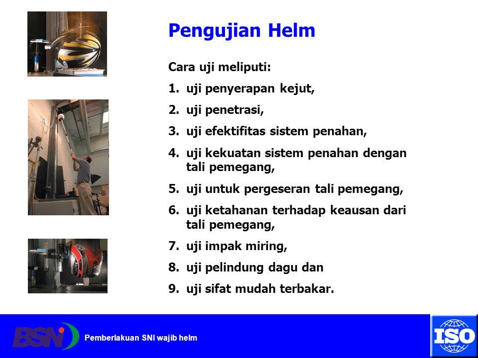 Pengujian Helm Cara uji meliputi: uji penyerapan kejut, uji penetrasi,