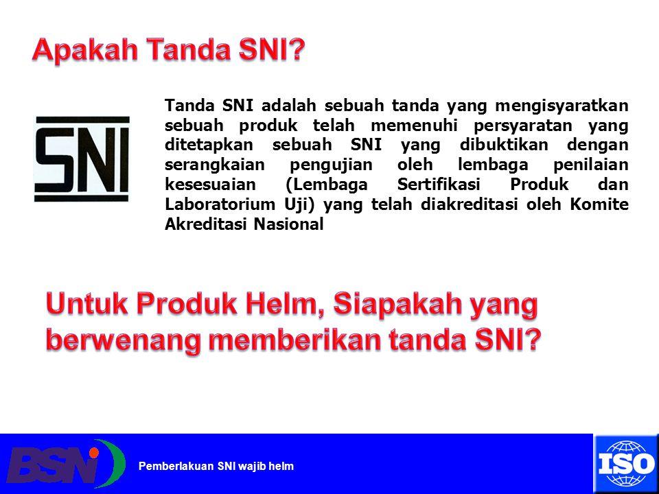 Untuk Produk Helm, Siapakah yang berwenang memberikan tanda SNI