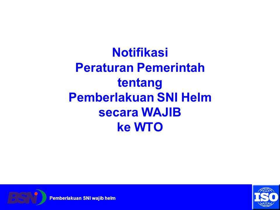 Notifikasi Peraturan Pemerintah tentang Pemberlakuan SNI Helm secara WAJIB ke WTO