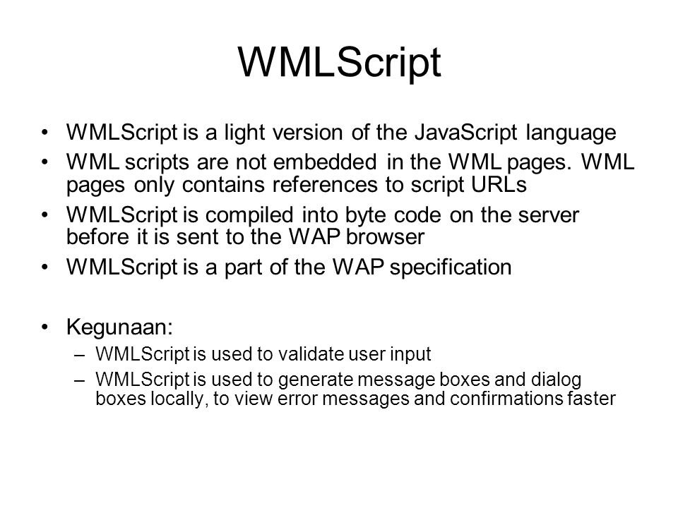 WMLScript WMLScript is a light version of the JavaScript language