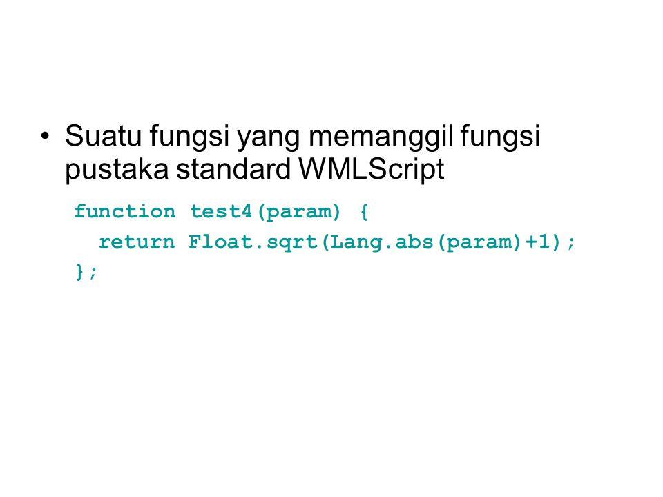 Suatu fungsi yang memanggil fungsi pustaka standard WMLScript
