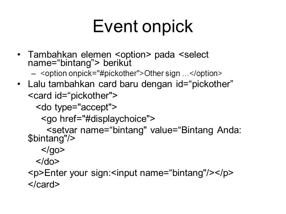 Event onpick Tambahkan elemen <option> pada <select name= bintang > berikut. <option onpick= #pickother >Other sign ...</option>
