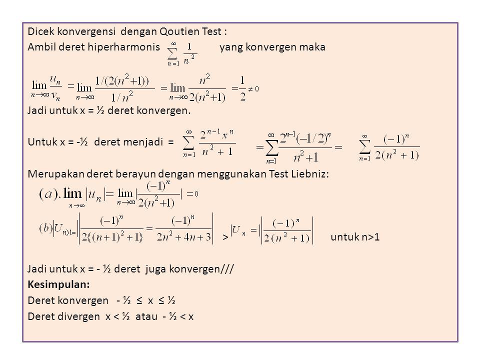 Dicek konvergensi dengan Qoutien Test :