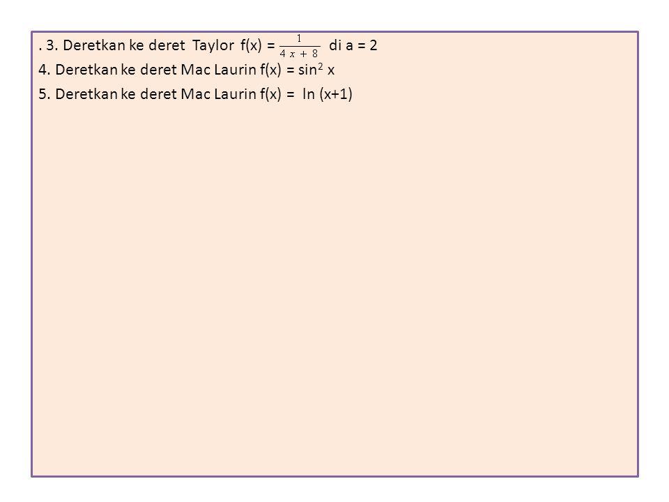 . 3. Deretkan ke deret Taylor f(x) = di a = 2