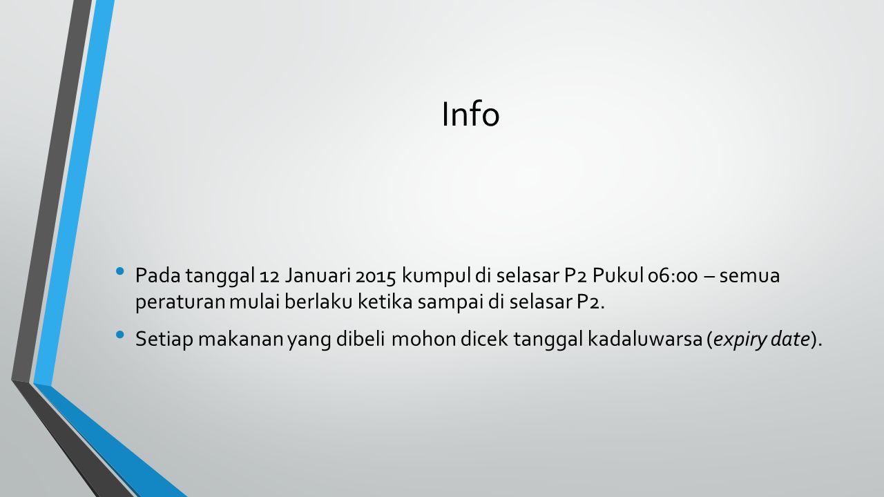 Info Pada tanggal 12 Januari 2015 kumpul di selasar P2 Pukul 06:00 – semua peraturan mulai berlaku ketika sampai di selasar P2.
