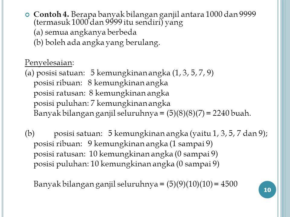 Contoh 4. Berapa banyak bilangan ganjil antara 1000 dan 9999 (termasuk 1000 dan 9999 itu sendiri) yang