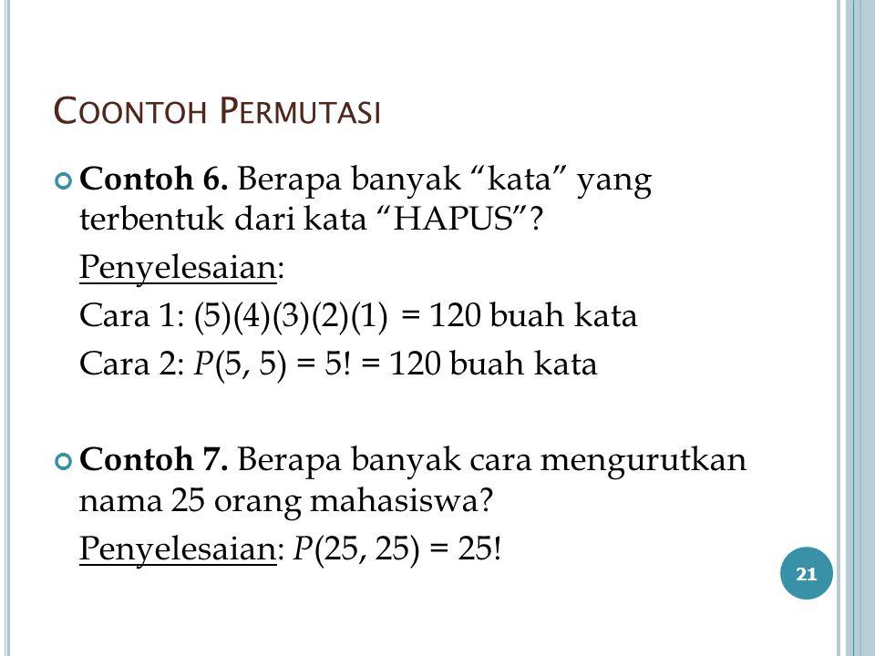 Coontoh Permutasi Contoh 6. Berapa banyak kata yang terbentuk dari kata HAPUS Penyelesaian: Cara 1: (5)(4)(3)(2)(1) = 120 buah kata.