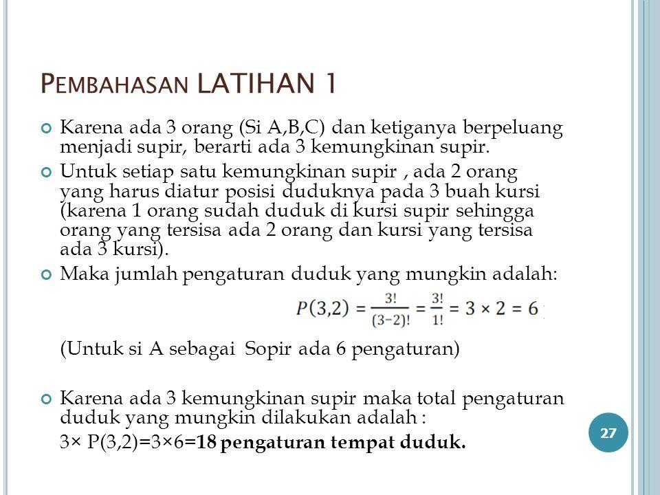 Pembahasan LATIHAN 1 Karena ada 3 orang (Si A,B,C) dan ketiganya berpeluang menjadi supir, berarti ada 3 kemungkinan supir.