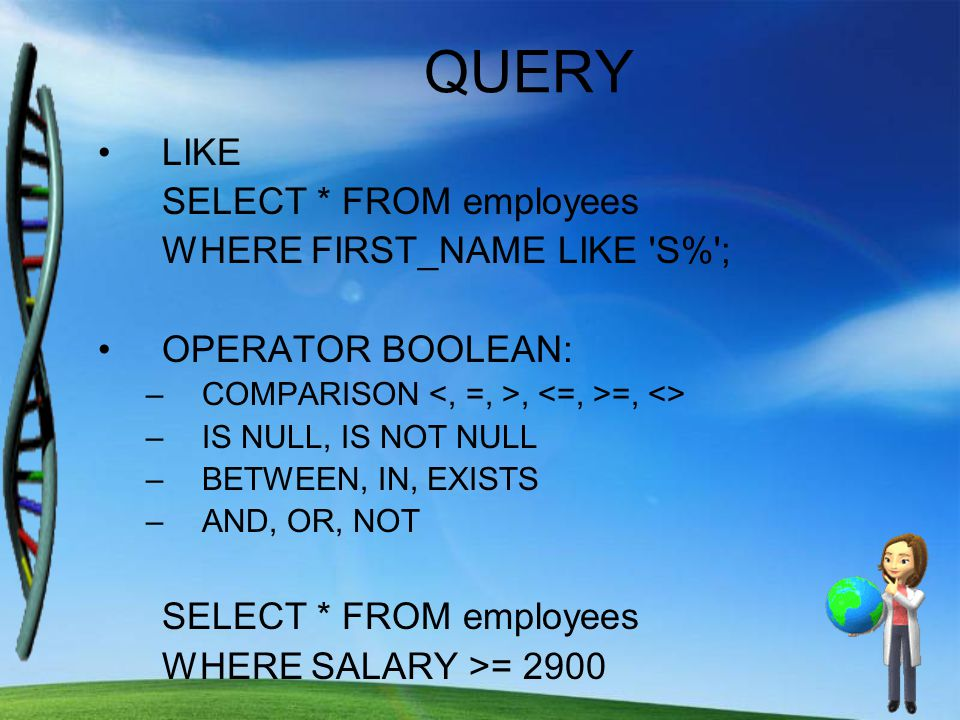 QUERY LIKE SELECT * FROM employees WHERE FIRST_NAME LIKE S% ;