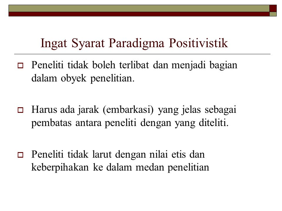 Ingat Syarat Paradigma Positivistik