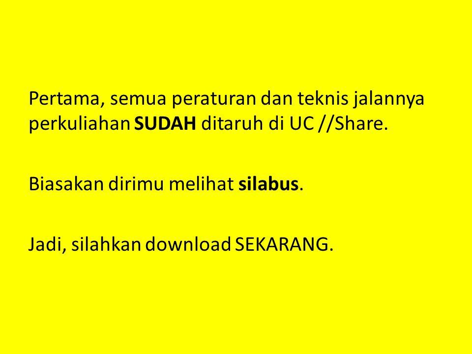 Pertama, semua peraturan dan teknis jalannya perkuliahan SUDAH ditaruh di UC //Share.