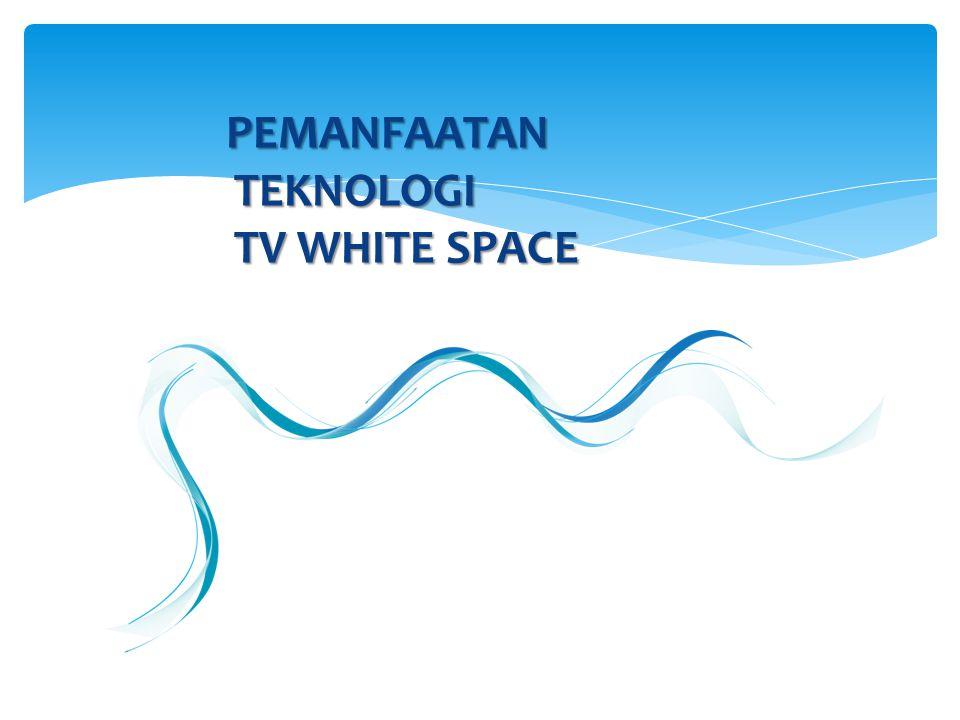 PEMANFAATAN TEKNOLOGI TV WHITE SPACE