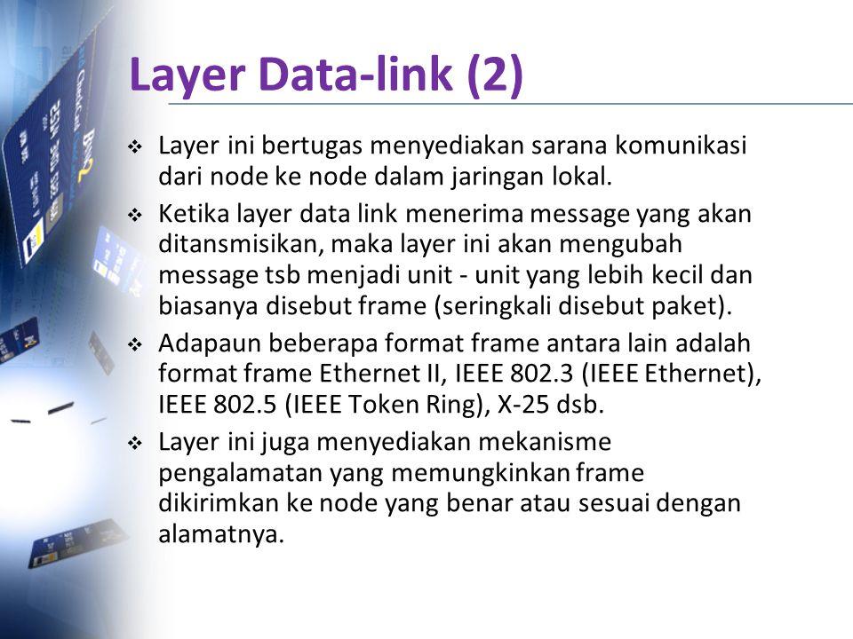Layer Data-link (2) Layer ini bertugas menyediakan sarana komunikasi dari node ke node dalam jaringan lokal.