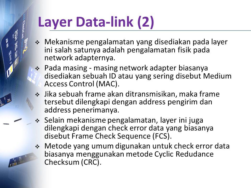 Layer Data-link (2) Mekanisme pengalamatan yang disediakan pada layer ini salah satunya adalah pengalamatan fisik pada network adapternya.