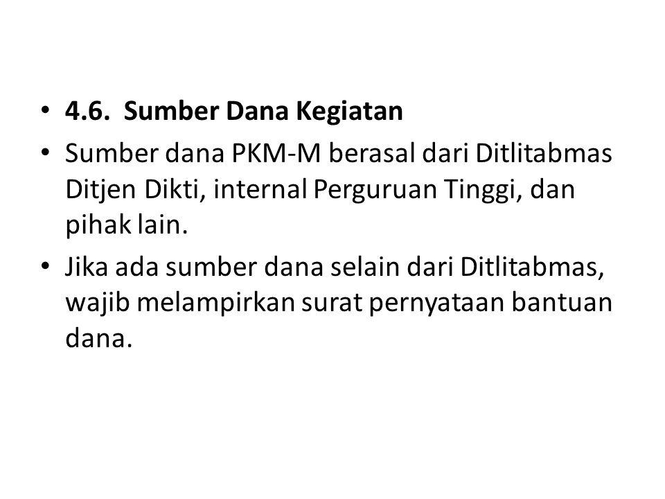 4.6. Sumber Dana Kegiatan Sumber dana PKM-M berasal dari Ditlitabmas Ditjen Dikti, internal Perguruan Tinggi, dan pihak lain.