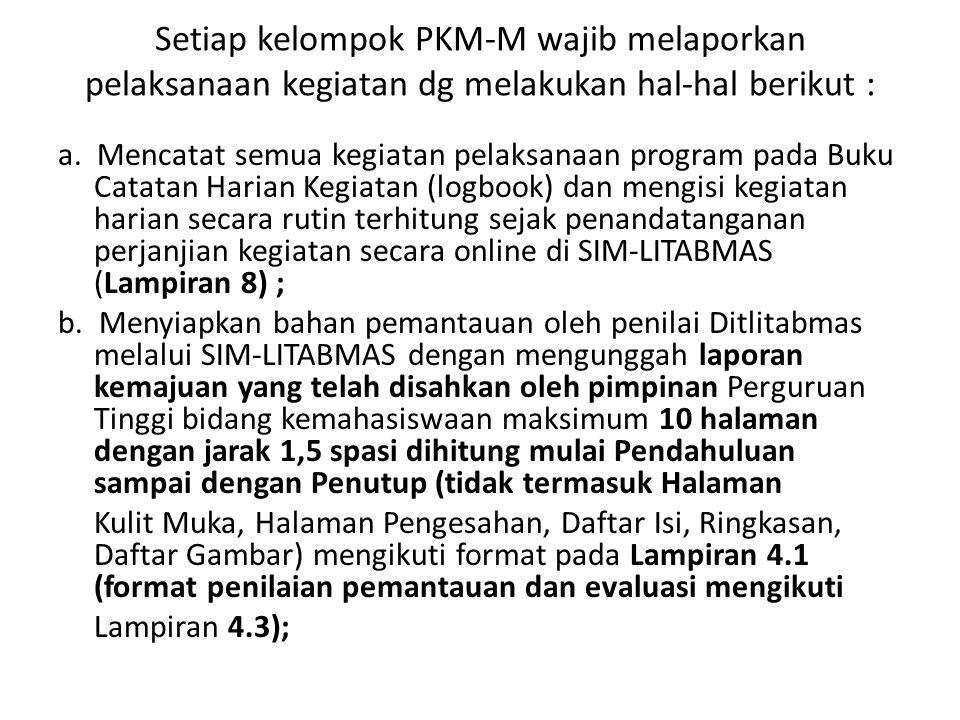 Setiap kelompok PKM-M wajib melaporkan pelaksanaan kegiatan dg melakukan hal-hal berikut :