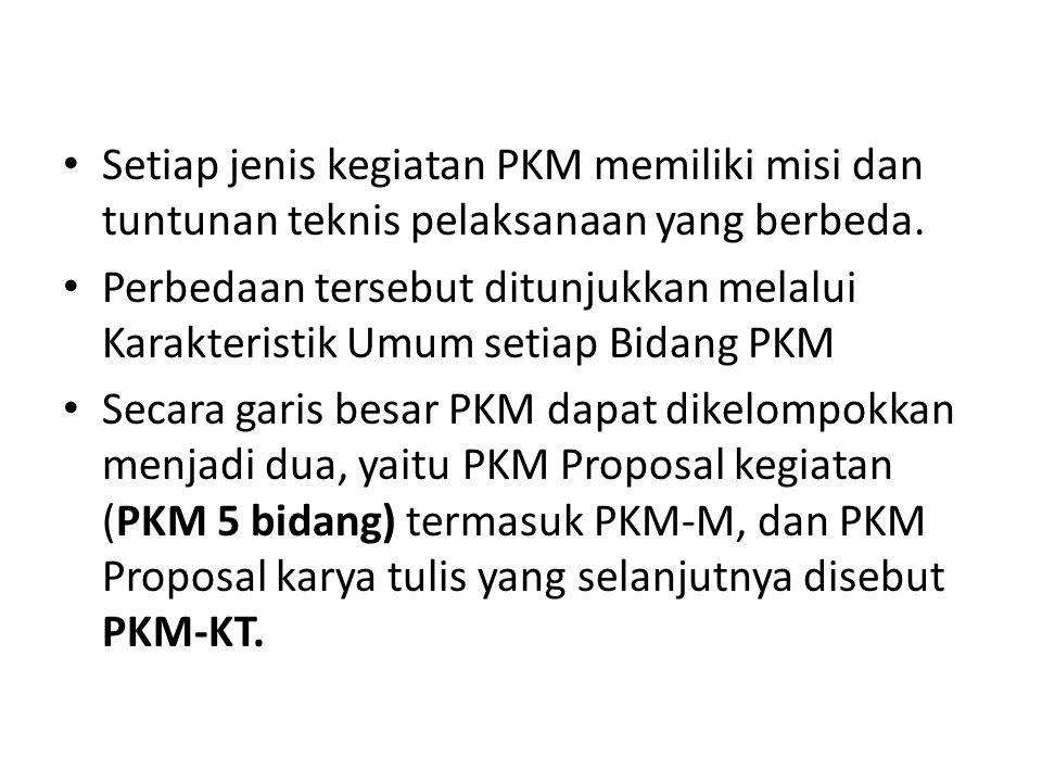 Setiap jenis kegiatan PKM memiliki misi dan tuntunan teknis pelaksanaan yang berbeda.