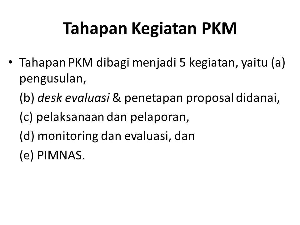 Tahapan Kegiatan PKM Tahapan PKM dibagi menjadi 5 kegiatan, yaitu (a) pengusulan, (b) desk evaluasi & penetapan proposal didanai,