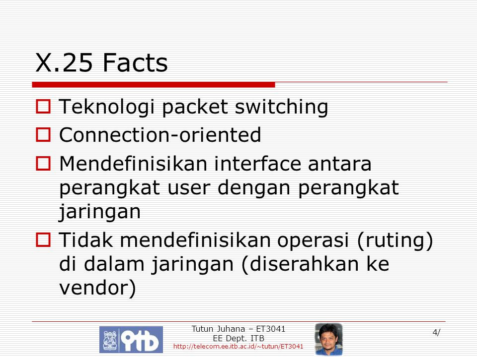 X.25 Facts Teknologi packet switching Connection-oriented