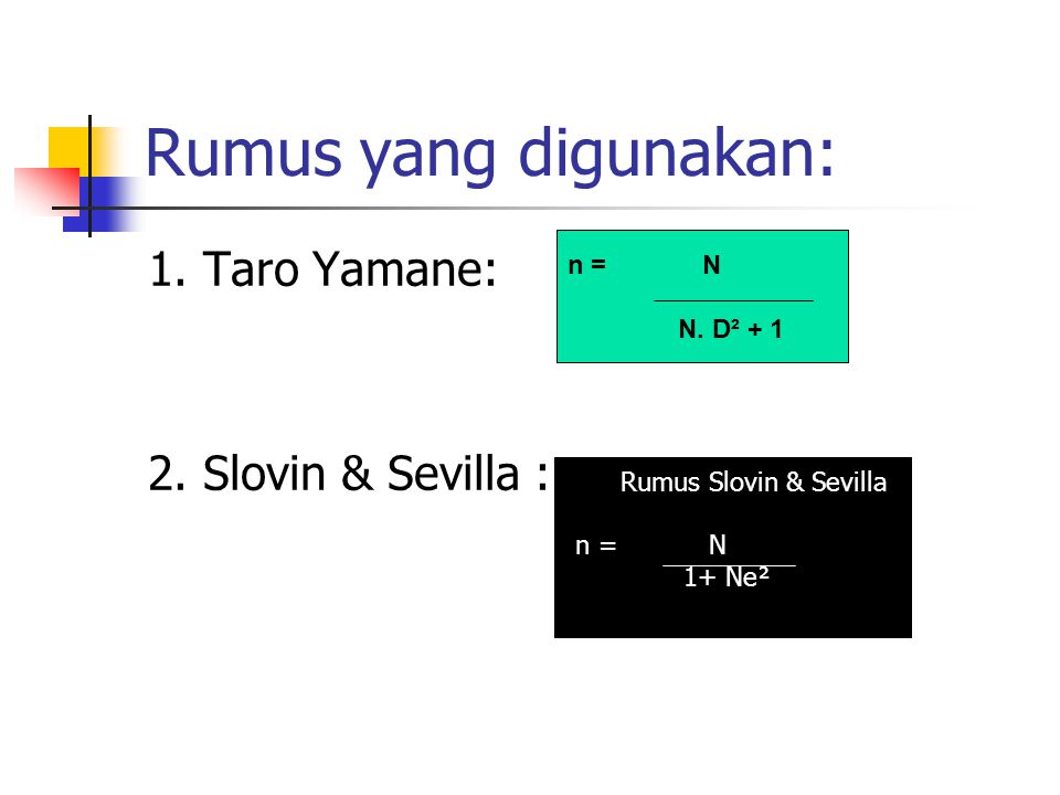 Rumus yang digunakan: 1. Taro Yamane: 2. Slovin & Sevilla : n = N