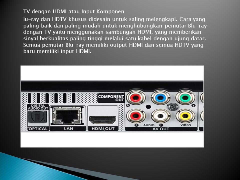 TV dengan HDMI atau Input Komponen lu-ray dan HDTV khusus didesain untuk saling melengkapi.
