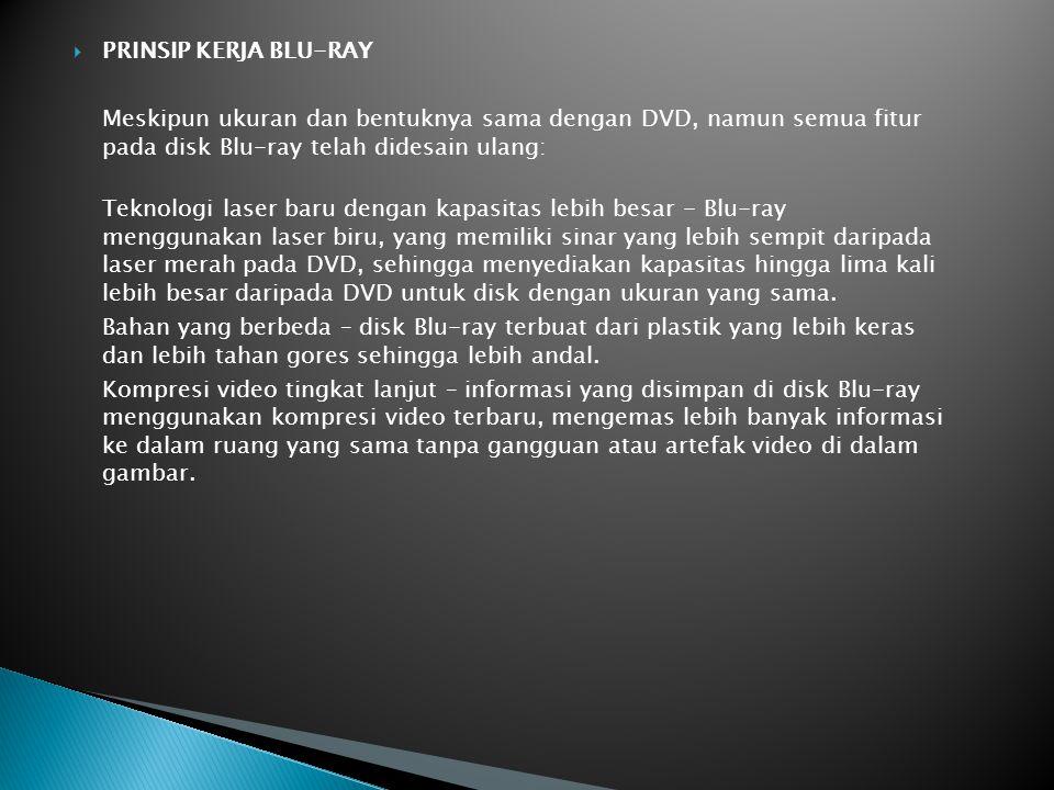 PRINSIP KERJA BLU-RAY Meskipun ukuran dan bentuknya sama dengan DVD, namun semua fitur pada disk Blu-ray telah didesain ulang: