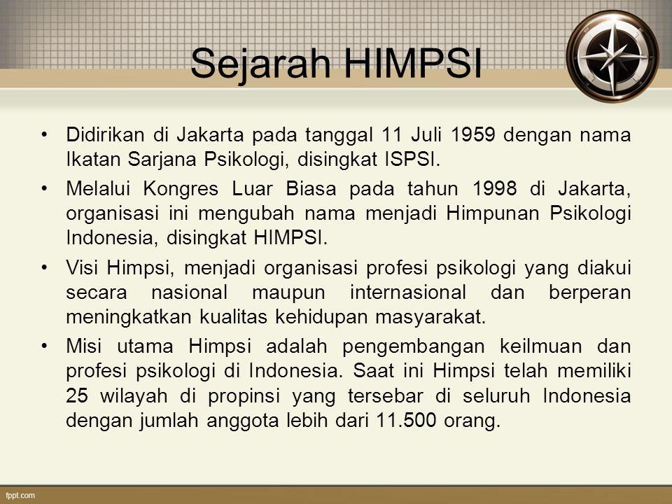 Sejarah HIMPSI Didirikan di Jakarta pada tanggal 11 Juli 1959 dengan nama Ikatan Sarjana Psikologi, disingkat ISPSI.