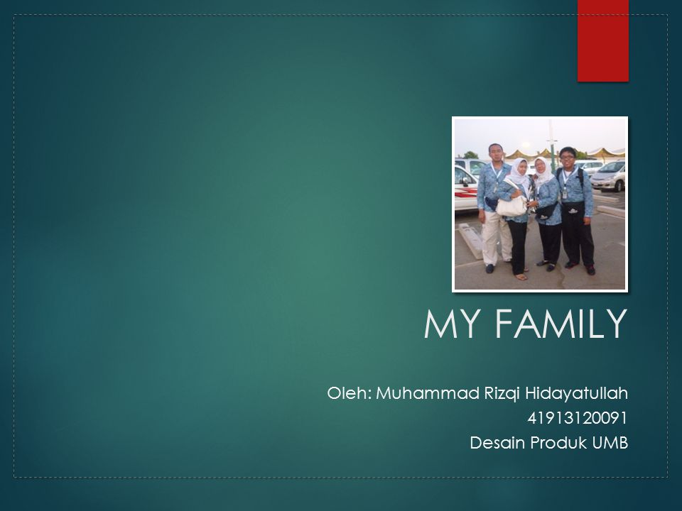 MY FAMILY Oleh: Muhammad Rizqi Hidayatullah 41913120091