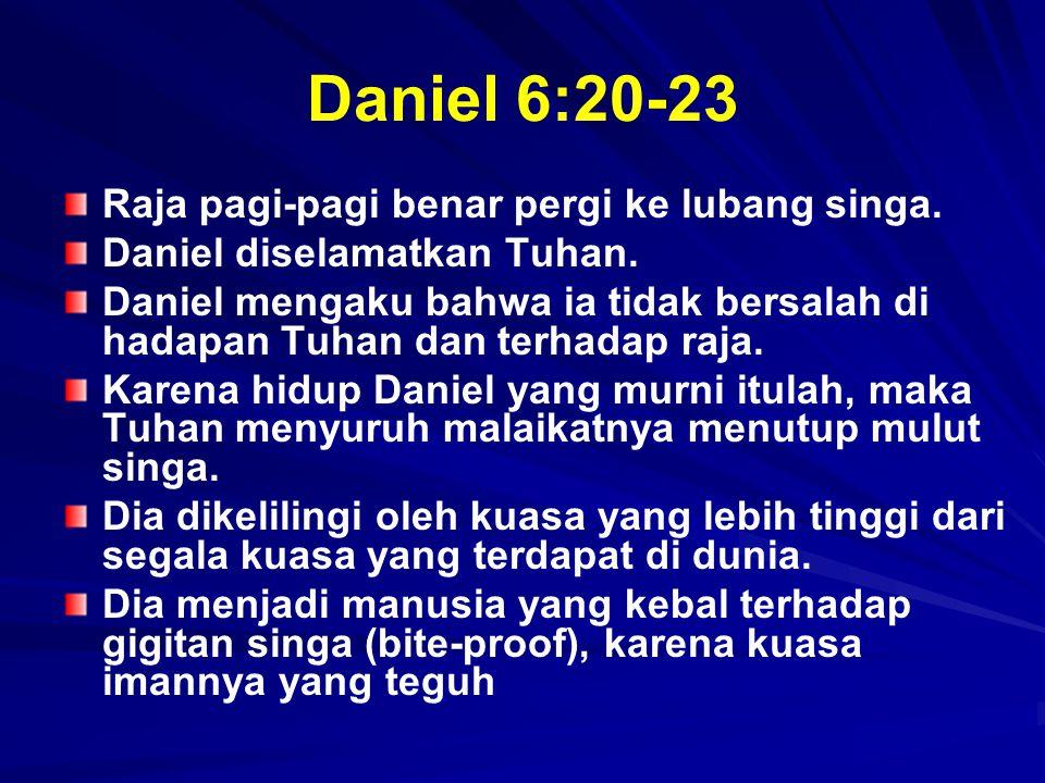 Daniel 6:20-23 Raja pagi-pagi benar pergi ke lubang singa.
