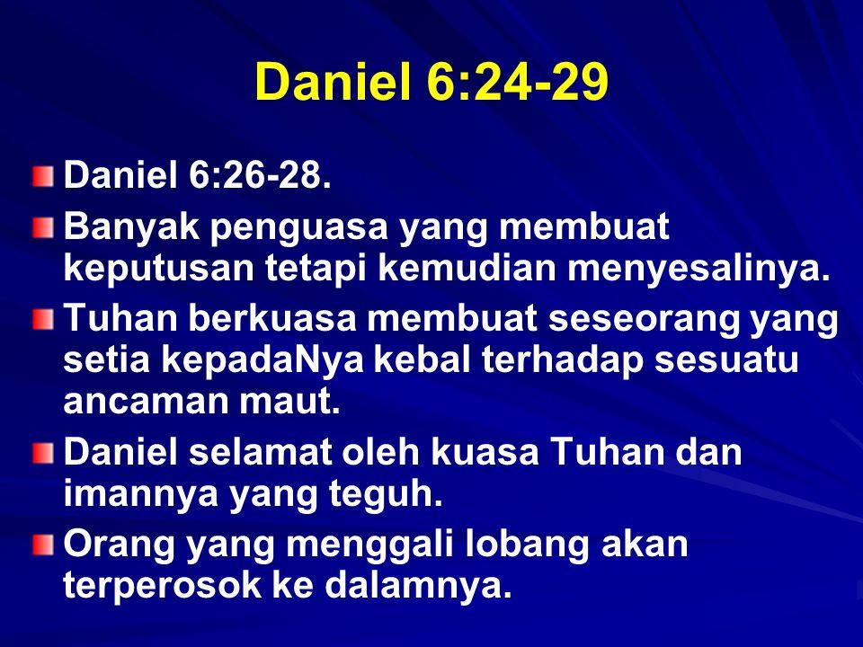 Daniel 6:24-29 Daniel 6:26-28. Banyak penguasa yang membuat keputusan tetapi kemudian menyesalinya.