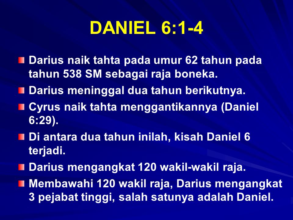 DANIEL 6:1-4 Darius naik tahta pada umur 62 tahun pada tahun 538 SM sebagai raja boneka. Darius meninggal dua tahun berikutnya.