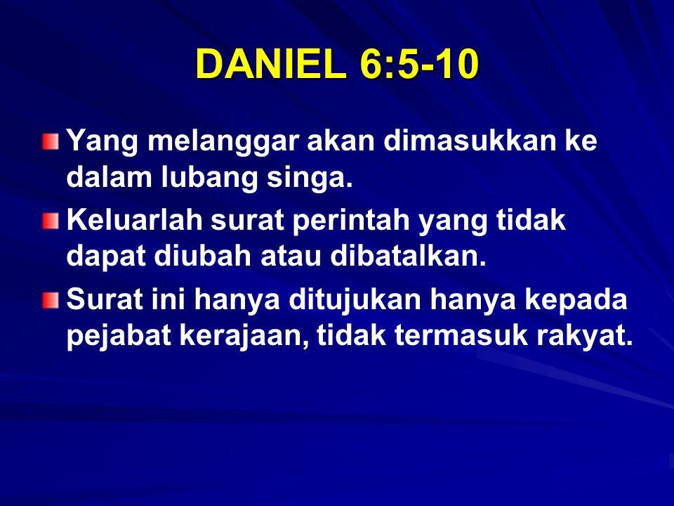 DANIEL 6:5-10 Yang melanggar akan dimasukkan ke dalam lubang singa.