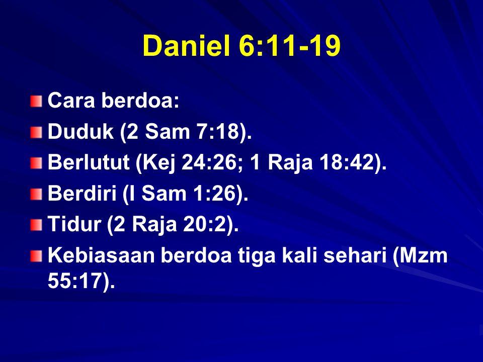 Daniel 6:11-19 Cara berdoa: Duduk (2 Sam 7:18).