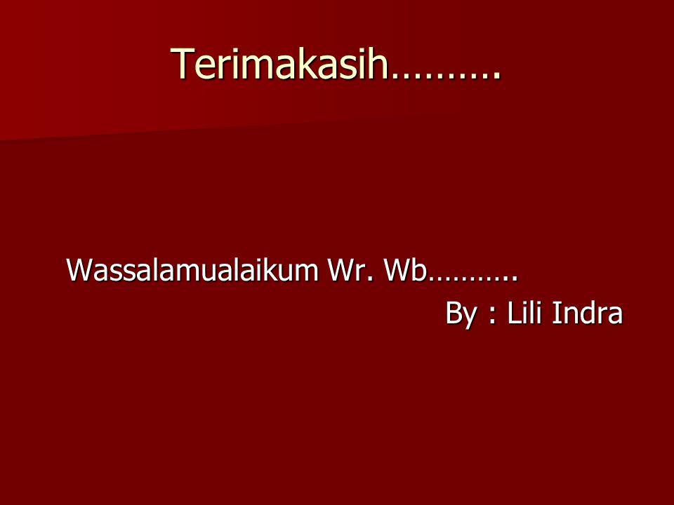Terimakasih………. Wassalamualaikum Wr. Wb……….. By : Lili Indra