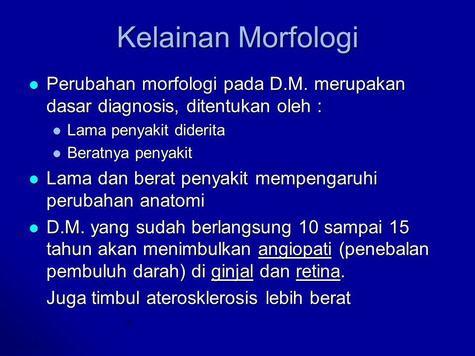 Kelainan Morfologi Perubahan morfologi pada D.M. merupakan dasar diagnosis, ditentukan oleh : Lama penyakit diderita.