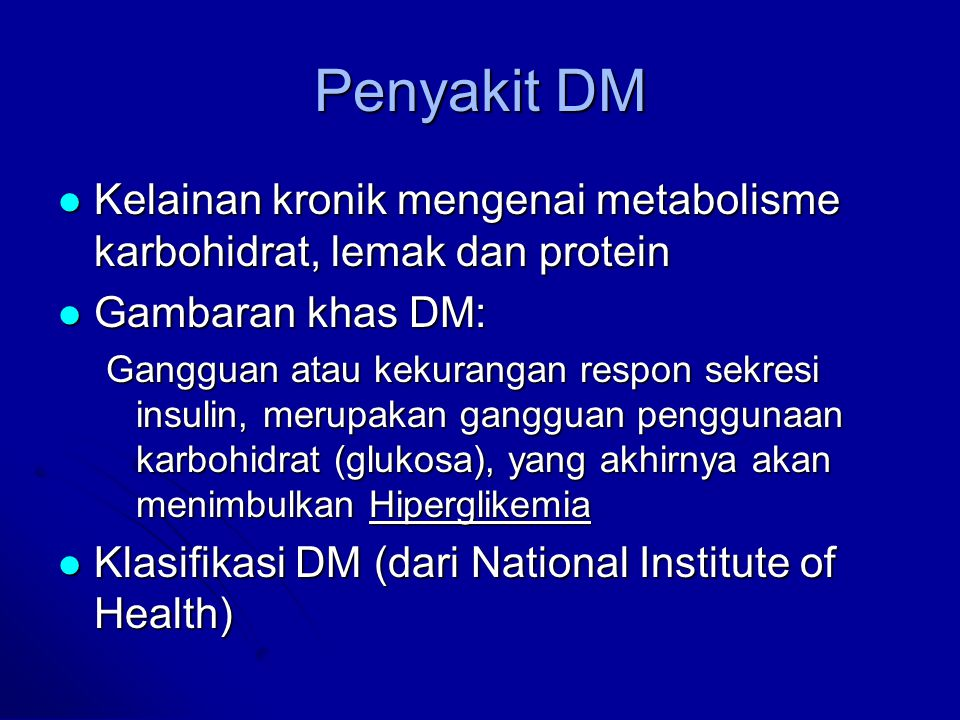 Penyakit DM Kelainan kronik mengenai metabolisme karbohidrat, lemak dan protein. Gambaran khas DM: