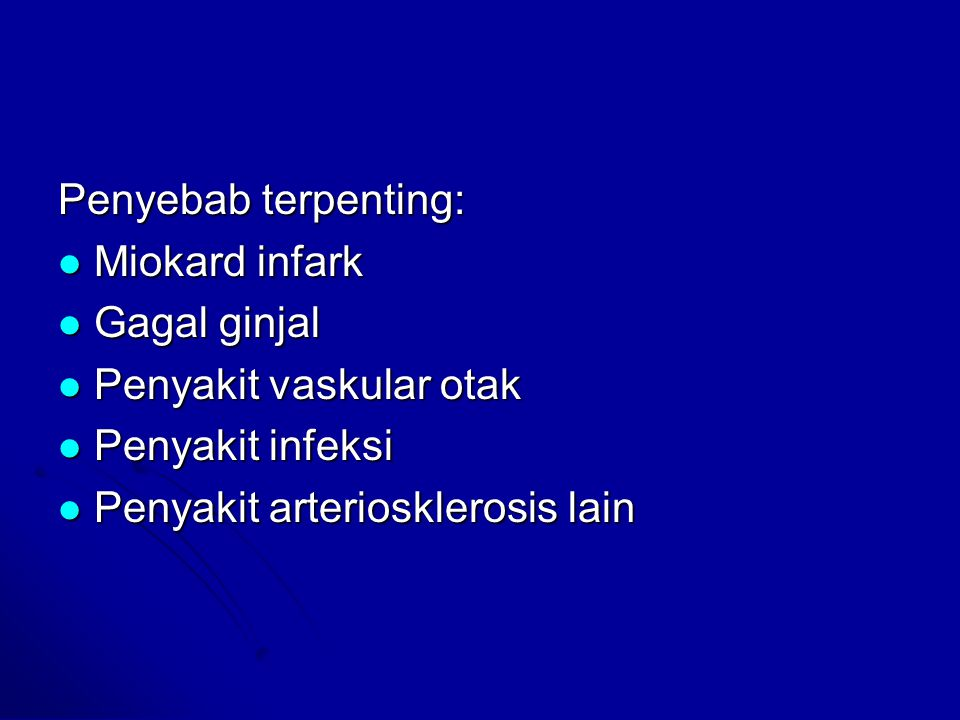 Penyebab terpenting: Miokard infark. Gagal ginjal.