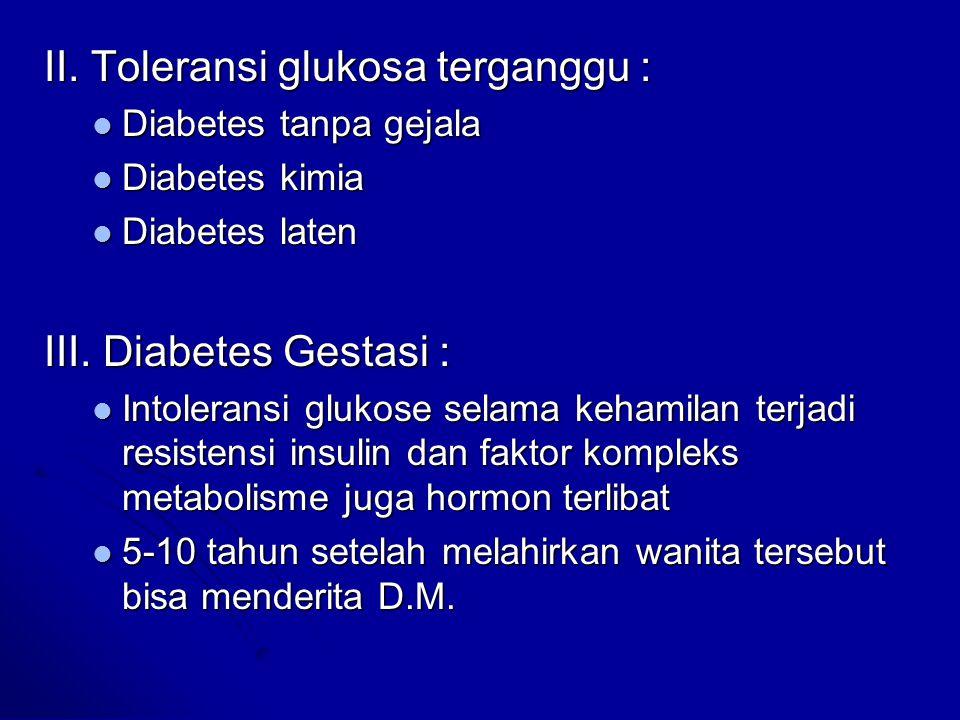 II. Toleransi glukosa terganggu :