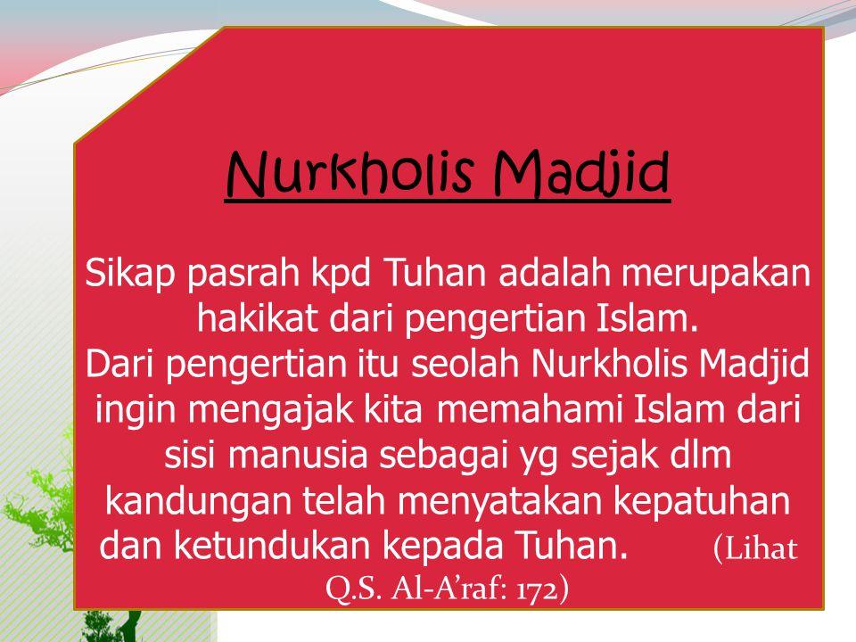 Sikap pasrah kpd Tuhan adalah merupakan hakikat dari pengertian Islam.